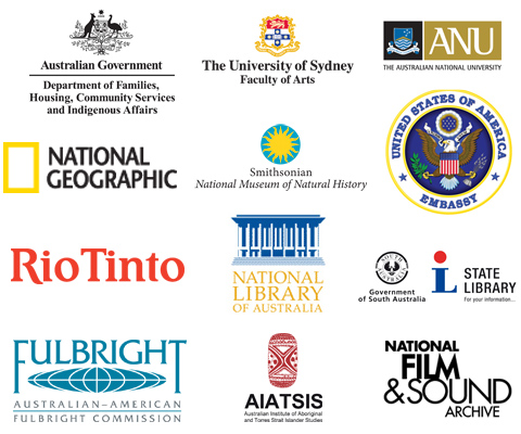 Logos for: Australian Government Department of Families, Housing, Community Services and Indigenous Affairs, The University of Sydney Faculty of Arts, The Australian National University, National Geographic, Smithsonian National Museum of Natural History, United States of America Embassy, Rio Tinto, National Library of Australia, Government of South Australia State Library, Australian-American Fulbright Commission, Australian Institute of Aboriginal and Torres Strait Islander Studies, and the National Film and Sound Archive.