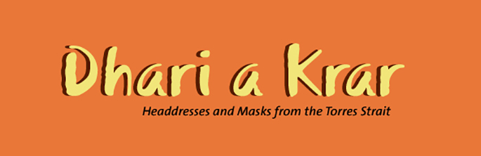 Dhari A Krar: Headresses and Mask from the Torres Strait