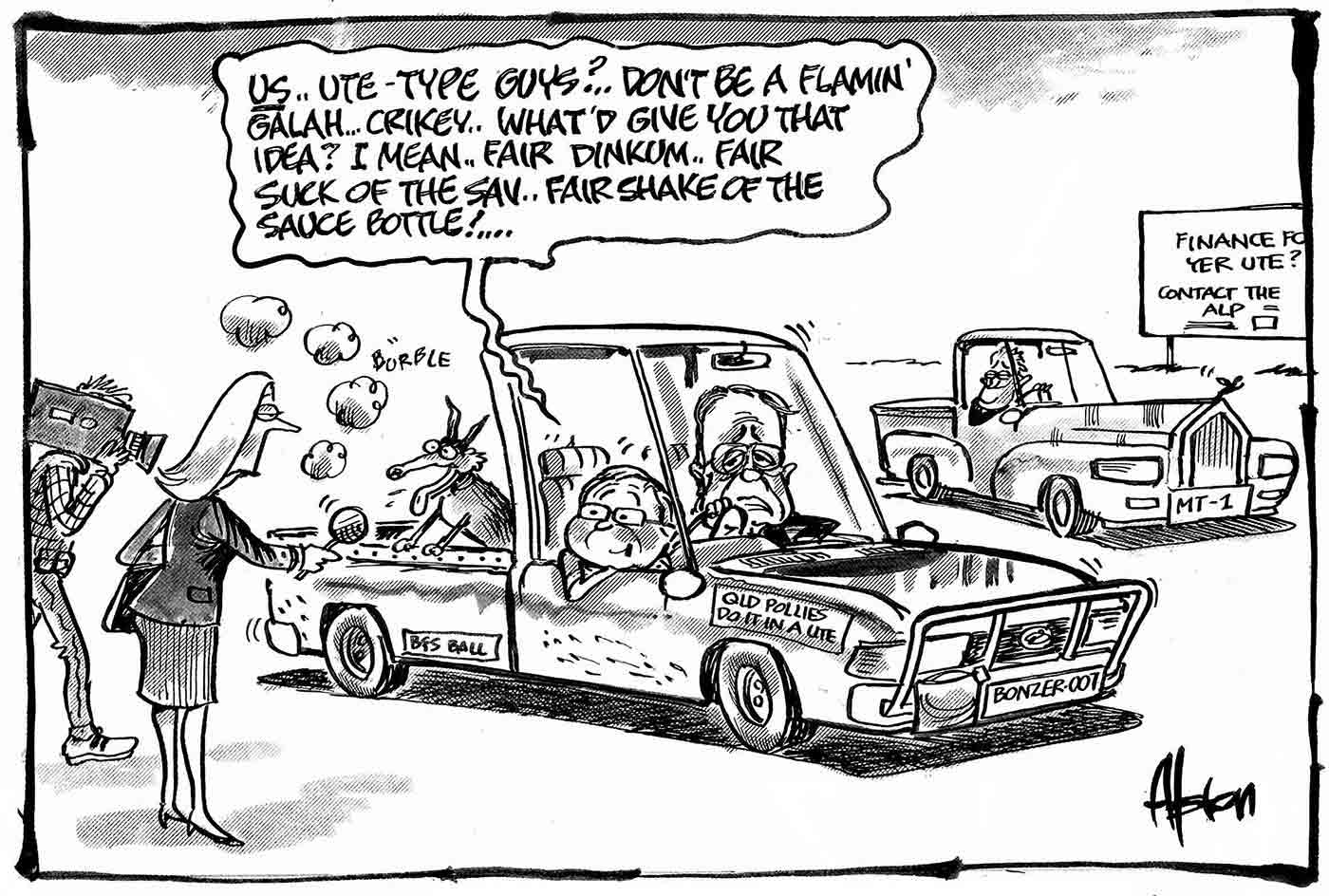 A black and white cartoon depicting Kevin Rudd and Wayne Swan in a ute. Mr Rudd is being interviewed by a female reporter, who stands to the left of the cartoon. A TV camera man stands next to her. Mr Rudd is leaning out of the ute window saying 'Us .. ute-type guys? .. don't be a flamin' galah ... crikey ... what'd give you that idea? I mean, fair dinkum .. fair suck of the sav .. fair shake of the sauce bottle! ...'. A dog sits excitedly in the back of Mr Rudd's ute. In the background Malcolm Turnbull sits in his own ute. It has a regular ute rear section and a Rolls Royce front section. Beyond Mr Turnbull's ute is a sign that says 'Finance for yer ute? Contact the ALP'.  - click to view larger image