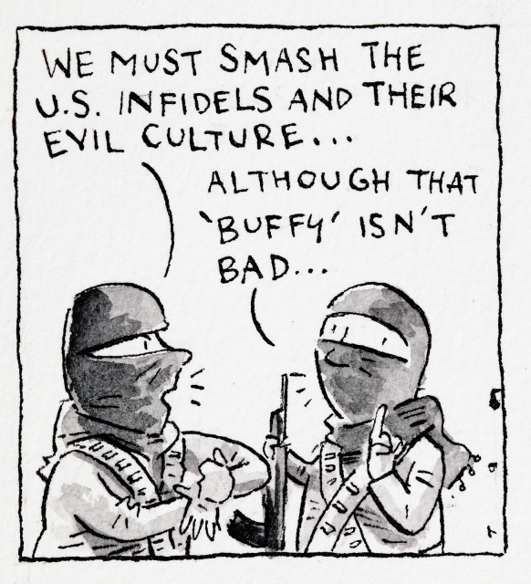 This cartoon depicts two men wearing bandoliers and balaclavas. One says ' We must smash the U.S. infidels and their evil culture...', and the other replies 'Although 'Buffy' isn't bad...'. - click to view larger image