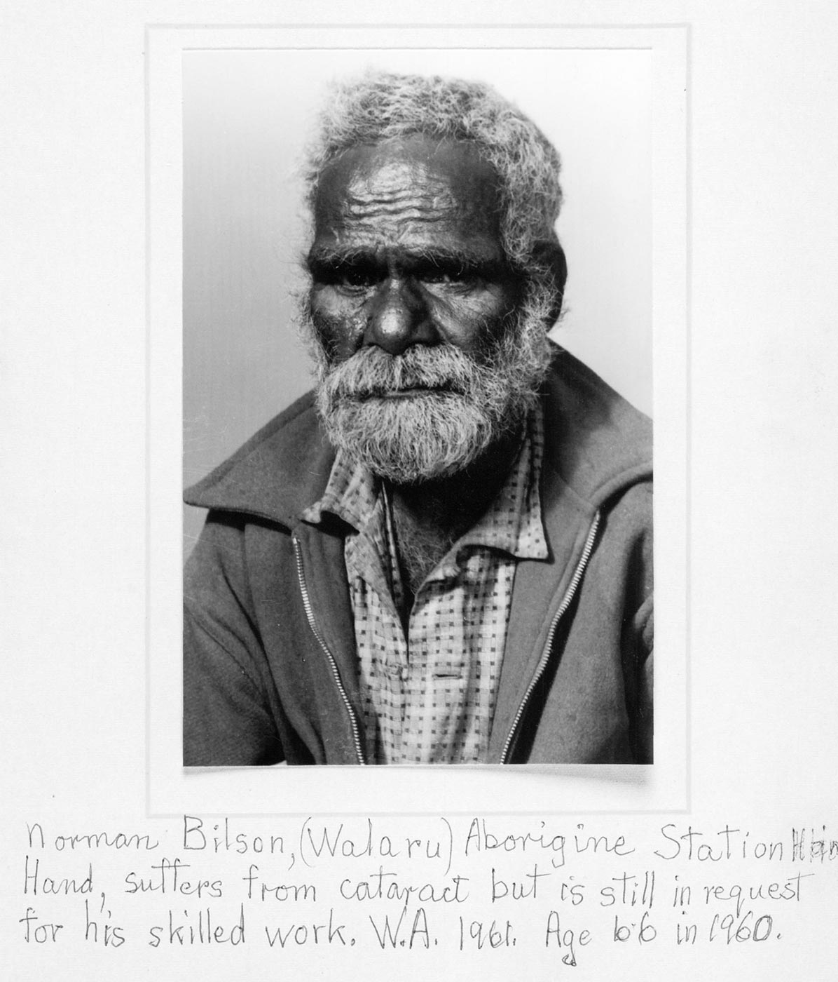 Written on the image by Mary Bennett: 'Norman Bilson, (Walaru), Aborigine Station Hand, suffers from cataract but is still in request for his skilled work. W.A. 1961. Age 66 in 1960.' - click to view larger image