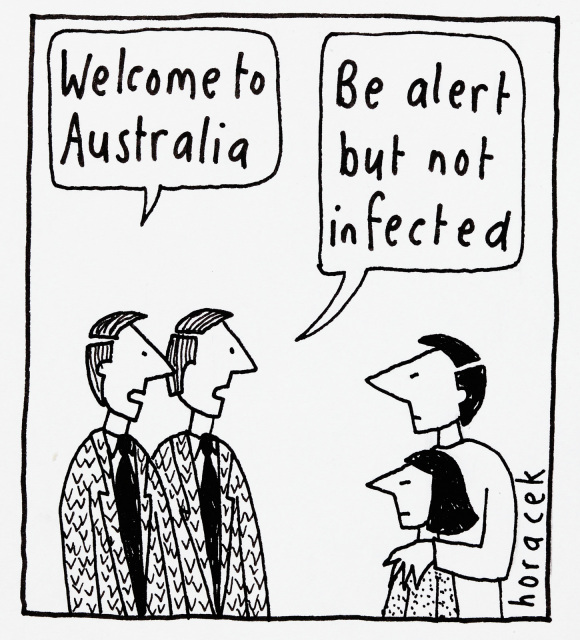 A cartoon of a pair of identical men in suits speaking to a couple. The first man says 'Welcome to Australia', and the second says 'Be alert, but not infected'. - click to view larger image