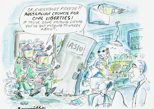 A cartoon of a raid on an ASIO office. A large armed group have kicked in the front door. The leader says to the ASIO staff 'Ok, everybody freeze!! Australian Council for Civil Liberties! If you've done nothing wrong you've got nothing to worry about.' - click to view larger image