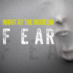 Night at the Museum: Fear