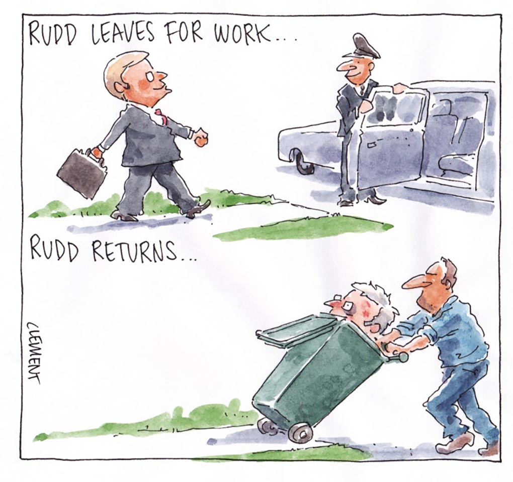 A colour cartoon depicting Kevin Rudd leaving for and returning from work. In the top half of the cartoon, he strides confidently toward a car. He wears a suit and carries a briefcase. The driver of the car, in uniform, stands and holds the door open for Rudd. Text above the image says 'Rudd leaves for work ...' In the bottom half of the cartoon, he is stuffed into a green wheelie bin, which is being pushed by a man in blue work clothes. His hair is ruffled and his expression is one of astonishment. Text above this half of the cartoon says 'Rudd returns ...'  - click to view larger image