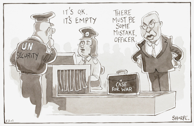 This cartoon depicts a briefcase, labelled 'case for war' going though an airport security scanner. One security officer says to another, 'It's ok. It's empty'. The owner of the case, an man in a suit, says 'There must be some mistake officer'. - click to view larger image