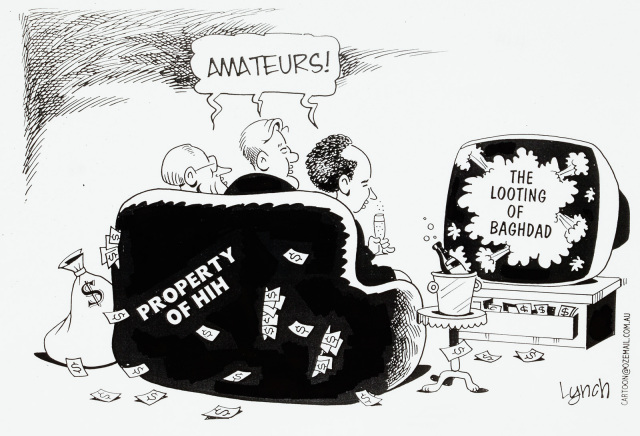 A cartoon of three people sitting on a couch labelled 'Property of HIH'. There is money lying scattered all about, and they are drinking champagne. On the television in front of them, the words 'The looting of Baghdad'. The three men all say, 'Amateurs!' - click to view larger image