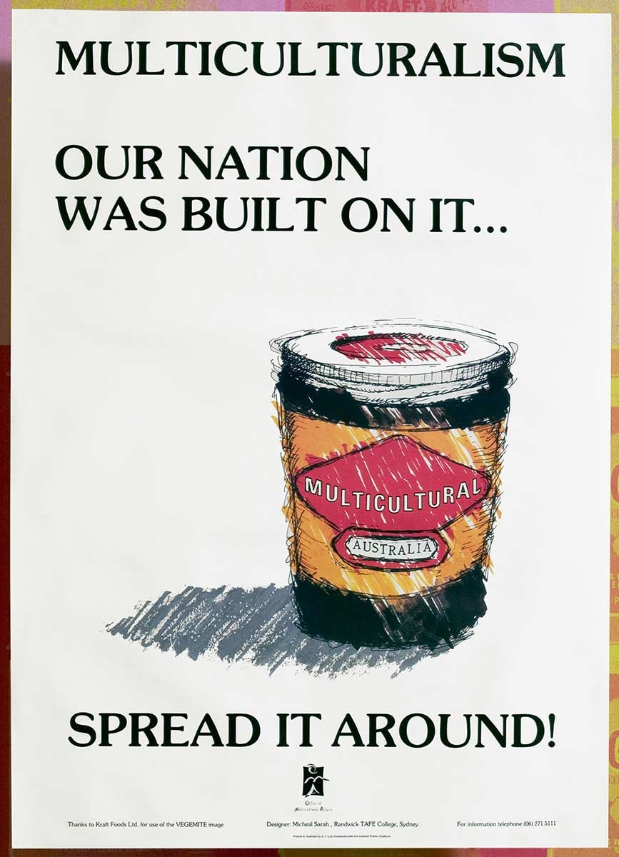Poster featuring an illustration of a jar of Vegemite with the word 'Multicultural Australia' on the label. Above and below the image are the words: MULTICULTURALISM. OUR NATION WAS BUILT ON IT...SPREAD IT AROUND! - click to view larger image