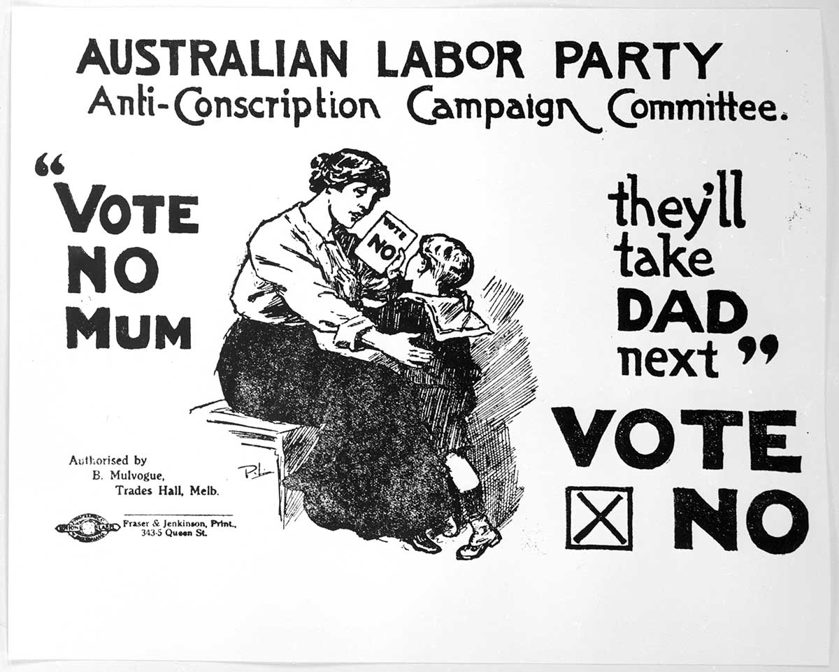 Poster showing a small boy passing a note to his mother with the words 'Vote no'. The poster says: Australian Labor Party Anti-Conscription Campaign Committee, then 'Vote No Mum. They'll take Dad next'.