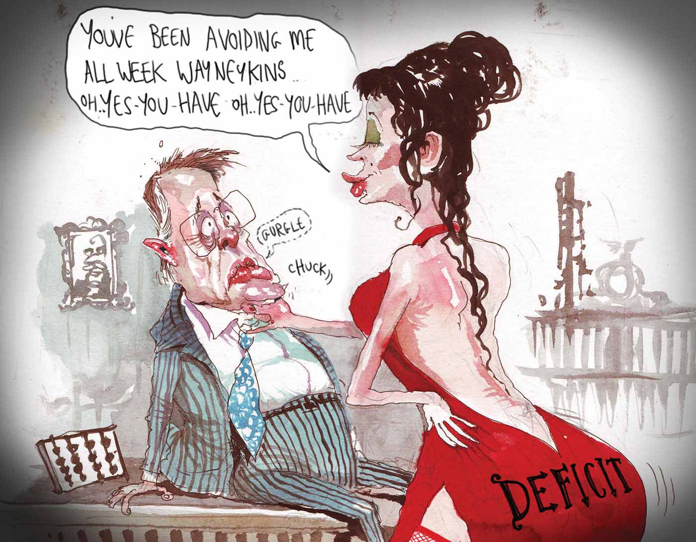 A colour cartoon depicting Wayne Swan reclining awkwardly on his desk while a woman dressed in a red, backless dress leans forward and loosens his tie. The woman, who has red lips and green eyeshadow, has 'Deficit' written across her bottom. With one hand on her hip she says, 'You've been avoiding me all week Waynekins, oh ... yes-you-have oh ... yes-you-have'. Mr Swan emits a small 'Gurgle'. - click to view larger image