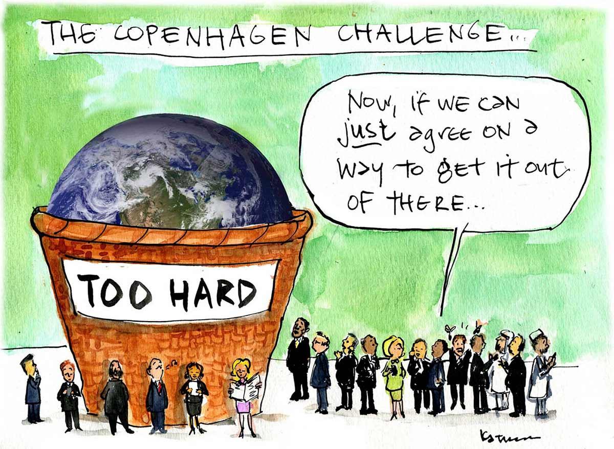 A colour cartoon depicting a group of people standing around a very large basket with the sign 'Too Hard' on its side. In the basket is the planet Earth. One of the group has his hands up and is saying 'Now, if we can just agree on a way to get it out of there ...' Across the top of the cartoon is written 'The Copenhagen Challenge'. - click to view larger image
