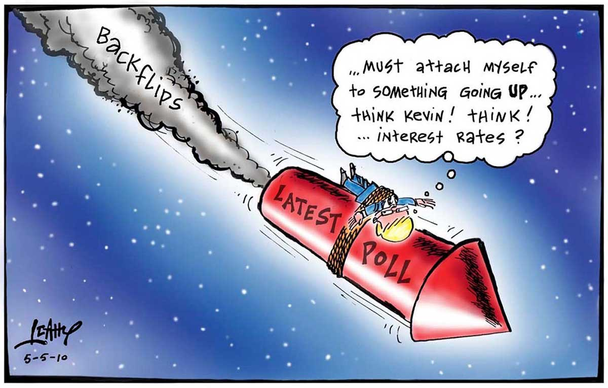 A colour cartoon depicting Kevin Rudd tied to a large, bright red rocket. The rocket is moving through space, in a downward trajectory. On its side is written 'Latest poll'. In the grey smoke emitting from one end is written 'Backflips'. A thought bubble emerges from Rudd's head. In it is written '... must attach myself to something going up ... think Kevin! Think! ... interest rates?'  - click to view larger image