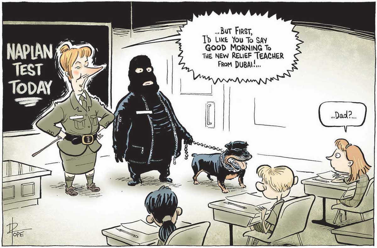 A colour cartoon depicting Julia Gillard in a classroom. She wears quasi-military clothes and has her hair up in a bun. Next to her stands a man, dressed all in black with a black ski mask on his head. He has a vicious-looking black dog on a leash. Three students can be seen sitting at desks, facing Gillard and the man. Gillard is saying '... but first, I'd like you to say good morning to the new relief teacher from Dubai! ...' A girl sitting at a desk near the man is saying '... Dad? ...'  - click to view larger image
