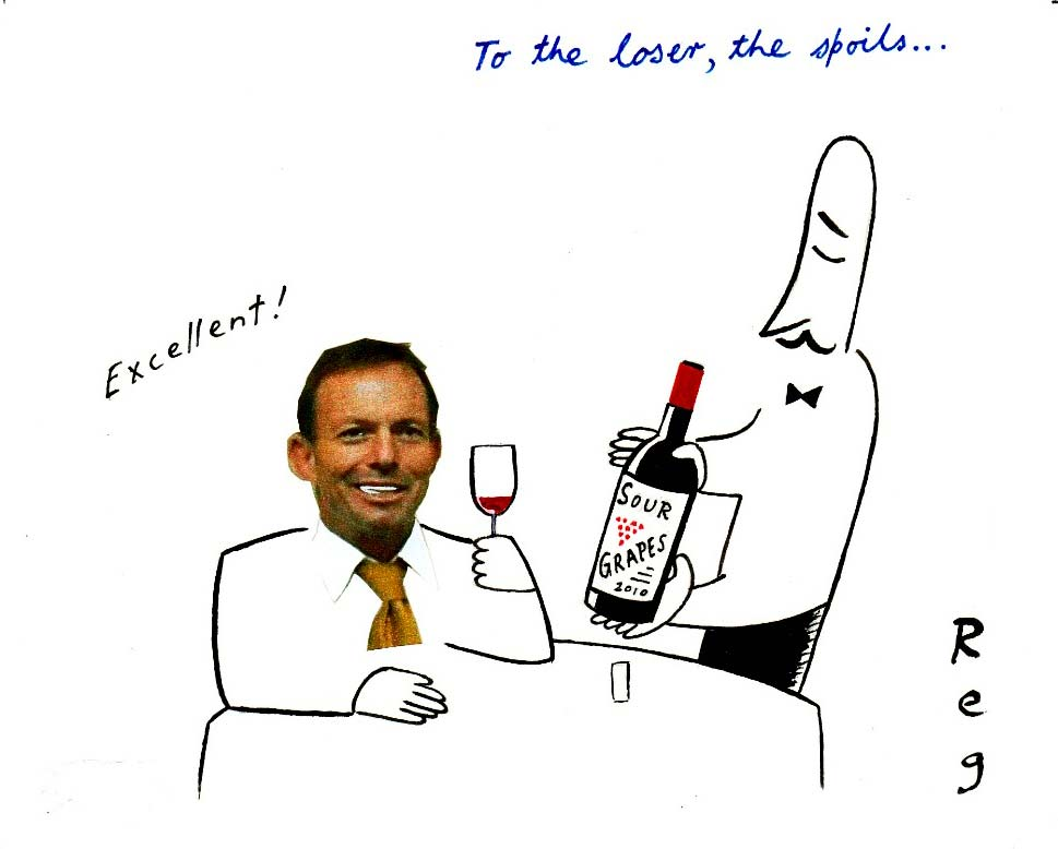 A colour cartoon depicting Tony Abbott in a restaurant. He sits at a table. His head has been cut out of a photograph and added to the cartoon in the collage style. The rest of him is drawn very economically, in a simple black line. He holds up a glass of red wine. A waiter stands next to the table, holding up a bottle labelled 'Sour Grapes'. Abbott is saying 'Excellent!' At the top of the cartoon is written 'To the loser, the spoils ...'  - click to view larger image
