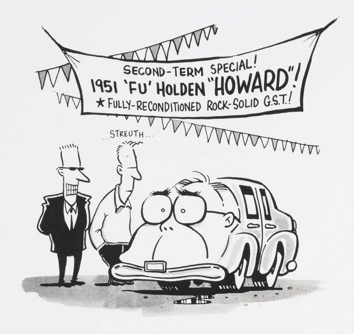 """Cartoon featuring two men looking at a car that has a caricature of John Howard's face as its front shape. A sign above the car reads 'SECOND-TERM SPECIAL! 1951 'FU' HOLDEN """"HOWARD""""! FULLY-RECONDITIONED ROCK-SOLID G.S.T.!' - click to view larger image"""