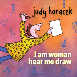 I am woman hear me draw by Judy Horacek.