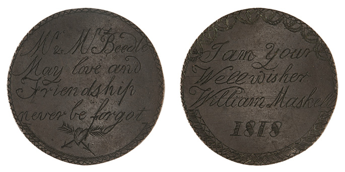 On left: Token engraved with a fine crisscross border, and a heart crossed with arrows at the base of cursive text: Mr & Mrs Beedle, May love and Friendshipnever be forgot. On right: Token with a crisscross and scalloped border, encircling cursive text: I am your Wellwisher William Maskell 1818