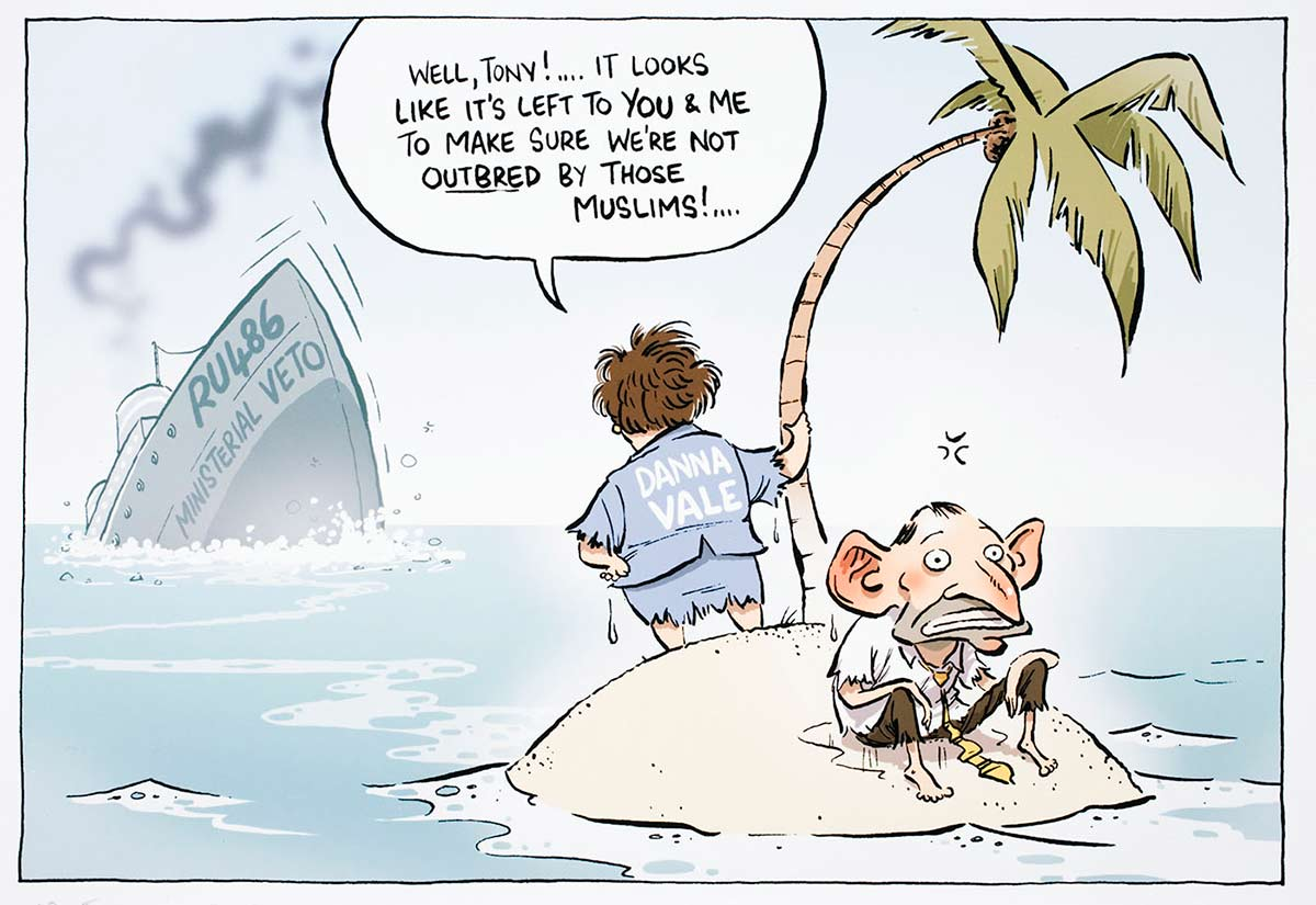 Cartoon of Dana Vale and a frightened looking Tony Abbott on a tiny island watching the ship 'RU486' sinking in the background; Dana Vale tells Tony Abbott that it's up to them to make sure they're not be outbred by the Muslims - click to view larger image