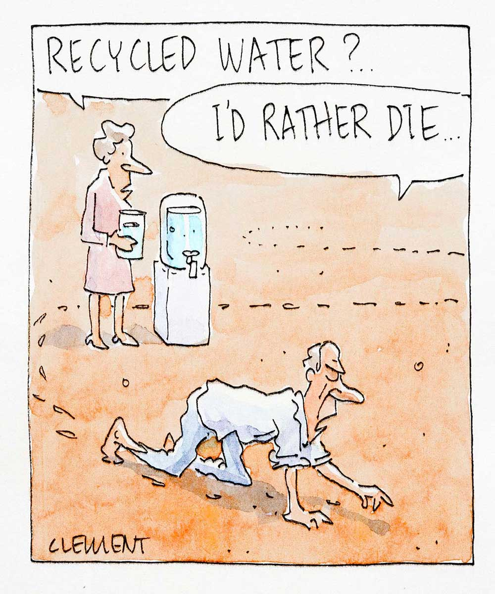 Cartoon of a woman asking a thirsty, dishevelled man if he would like to drink some recycled water. The man replies that he would rather die - click to view larger image