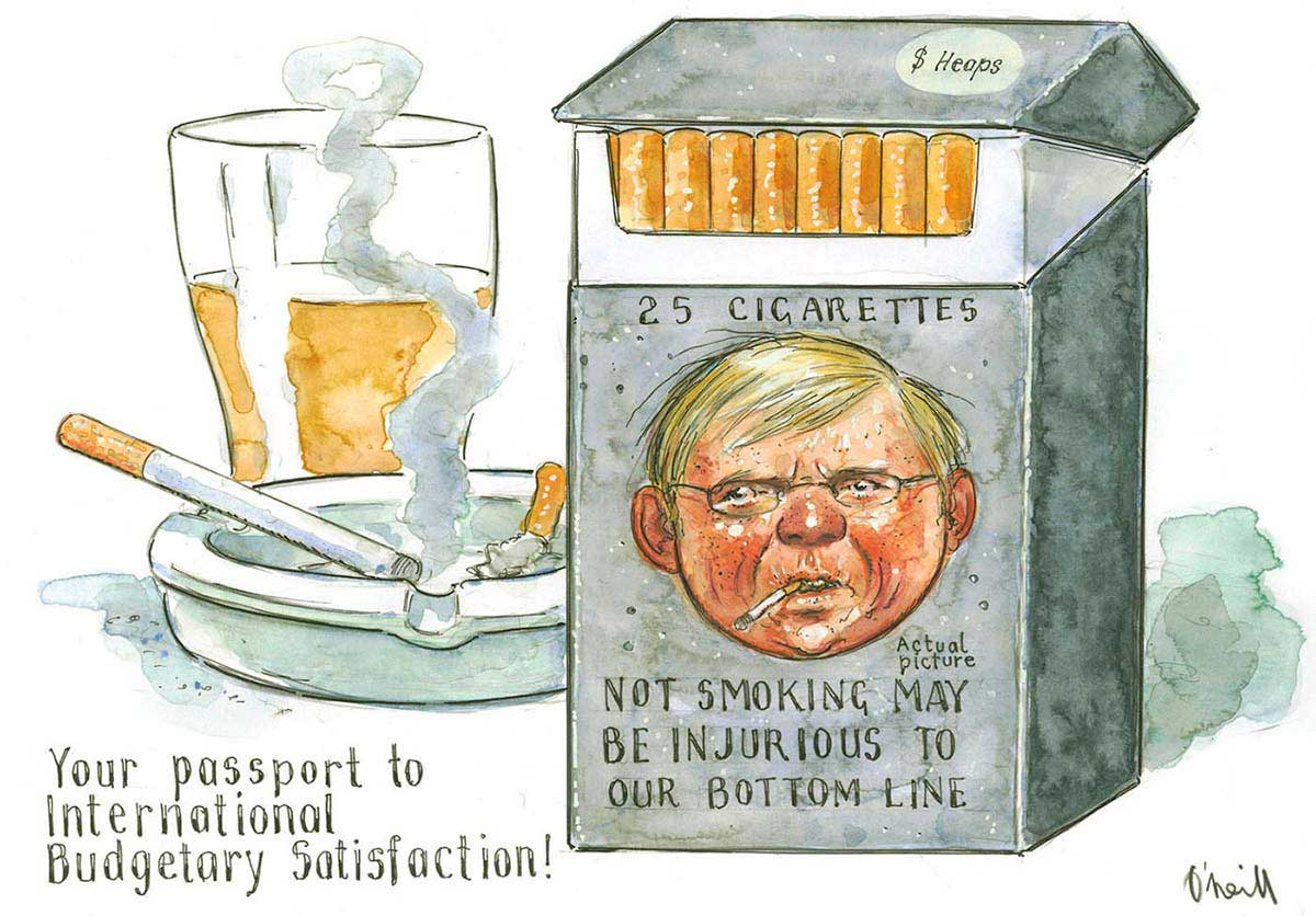 A colour cartoon depicting a packet of cigarettes, an ashtray with a smoking cigarette in it and a half-full glass of beer. Kevin Rudd's head is on the cigarette packet, with a cigarette in his mouth. Above his head is written '25 cigarettes'. Under his head is written 'Not smoking may be injurious to our bottom line'. To the left of the cigarette packet is written 'Your passport to International Budgetary Satisfaction!'  - click to view larger image