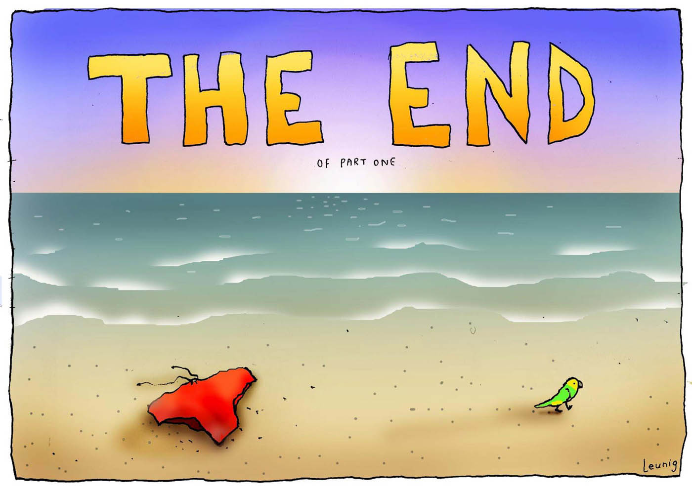 A colour cartoon depicting a beach scene, where the water and sand meet. To the left on the sand is a pair of red swimmers. To the right, a yellow and green budgerigar walks away from the swimmers. Written above the horizon, in large yellow letters, is 'THE END'. Under this, in much smaller characters, is written 'Of part one'.  - click to view larger image