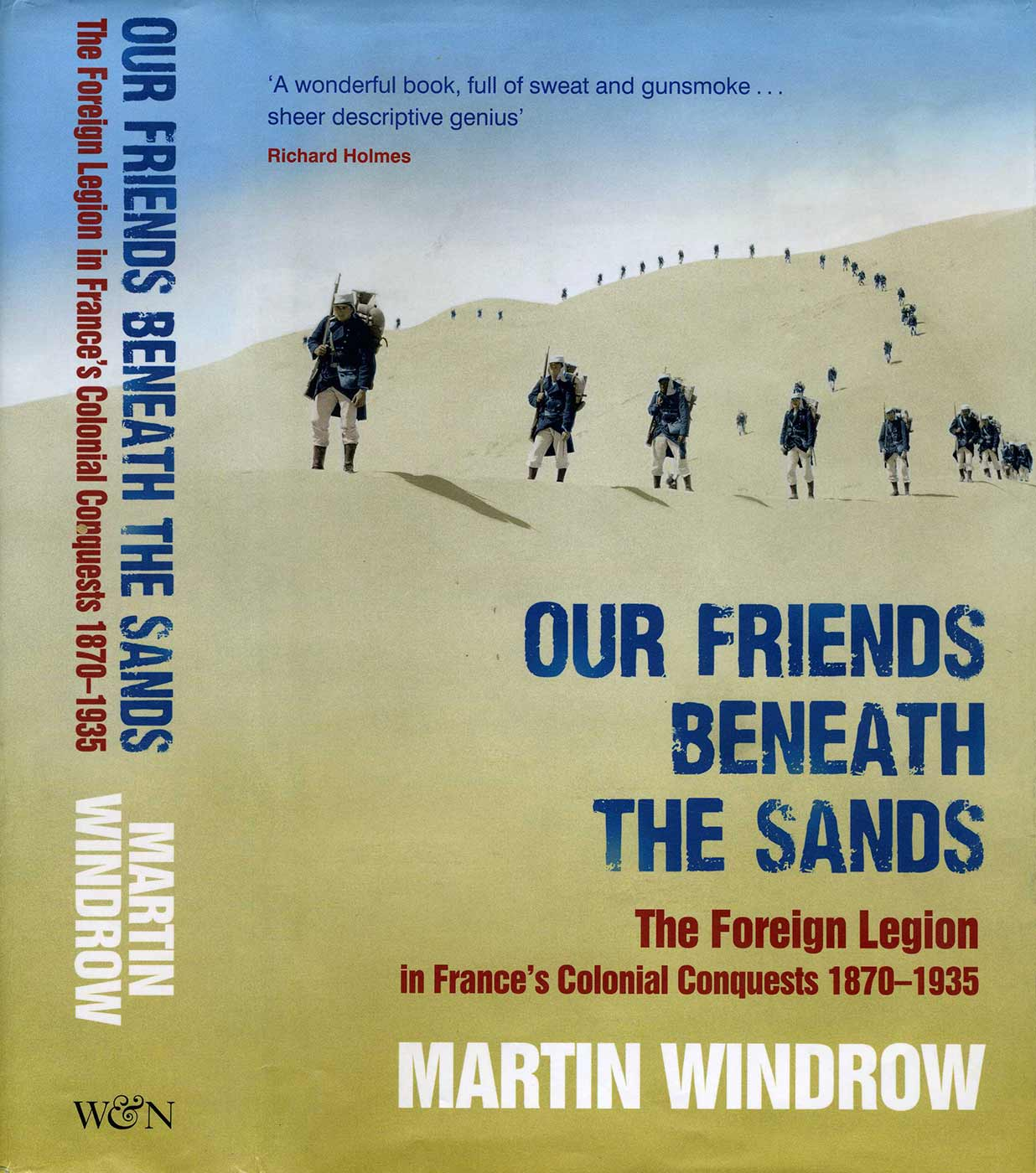 Book cover for 'Our Friends Beneath The Sands / The Foreign Legion in France's Colonial Conquest's 1870 - 1935' by Martin Windrow. The image features soldiers walking across sand dunes.