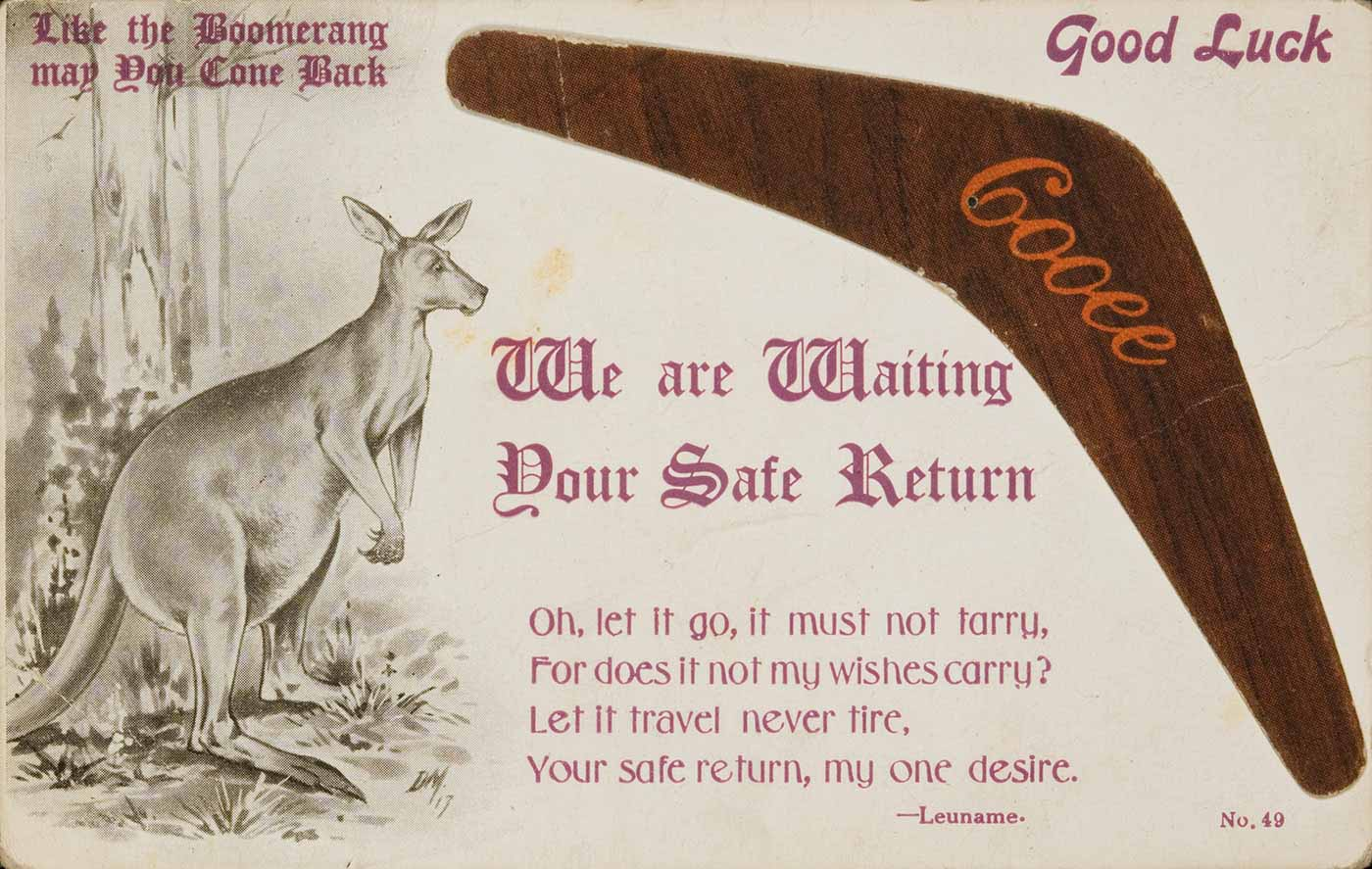 Postcard with an illustration of a kangaroo in the bush at left and a brown boomerang with the word 'Cooee' written on it at right. 'Like the Boomerang may you Come Back' is written in the top left and 'Good Luck' in the top right of the card. 'We are Waiting for Your Safe Return' is written in larger text in the middle of the card. A verse attributed to 'Leuname' also appears. - click to view larger image
