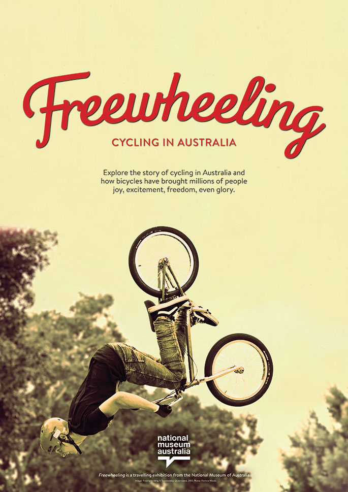 Poster advertising the Museum's travelling exhibition, Freewheeling: Cycling in Australia, featuring a photograph by Patricia Woods