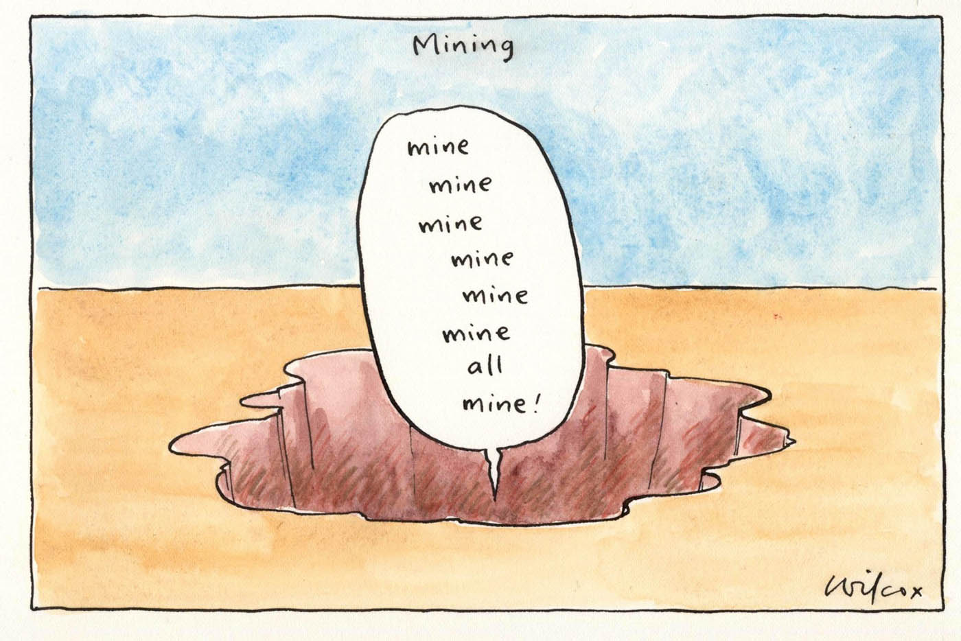A colour cartoon depicting a hole in the ground. A speech bubble emerges from the hole. In it is written 'Mine mine mine mine mine mine all mine!' At the top of the cartoon is written 'Mining'.  - click to view larger image
