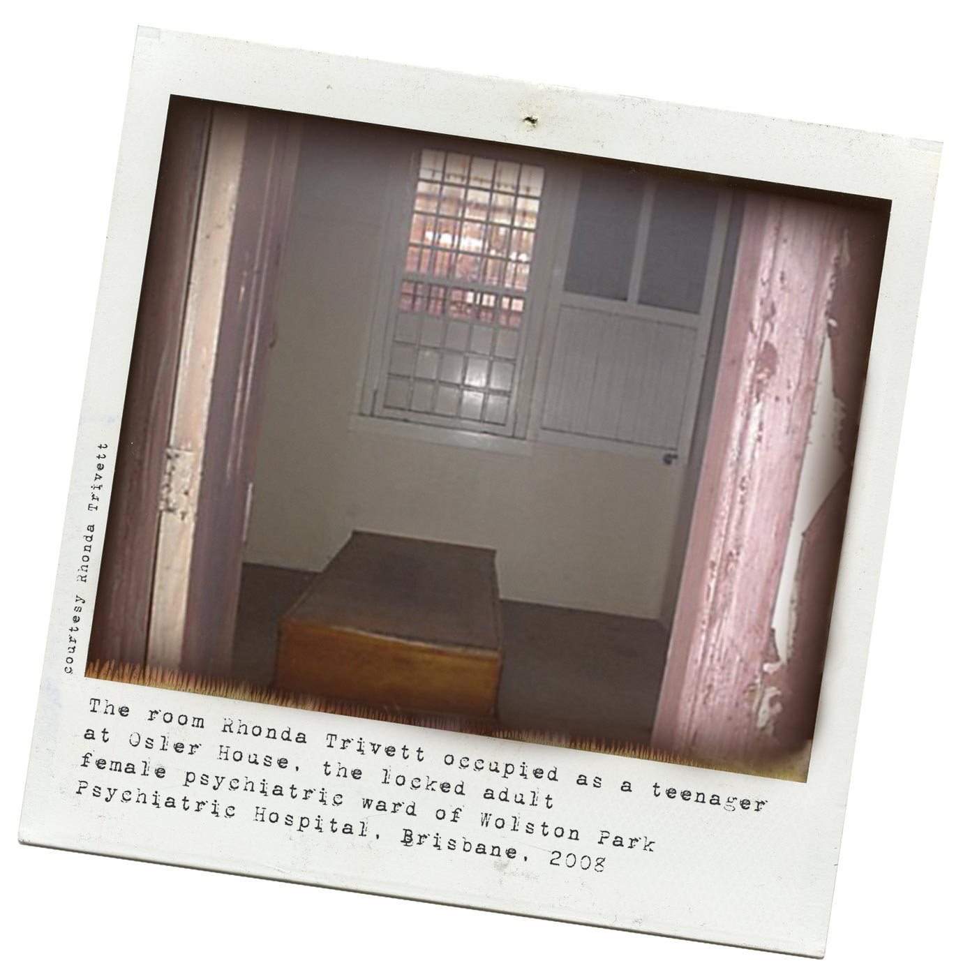 At right is a Polaroid photograph framed by a door, looking through to a low wooden bed base and a barred window. Typed text below reads 'The room Rhonda Trivett occupied as a teenager at Osler House, the locked adult female psychiatric ward of Wolston Park Psychiatric Hospital, Brisbane, 2008'. - click to view larger image