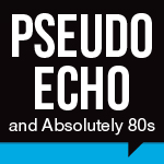 Pseudo Echo and Absolutely 80s