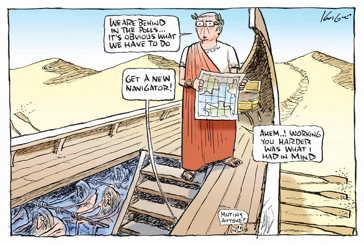 A colour cartoon depicting Kevin Rudd aboard a Roman galley. The galley is being rowed across sand dunes. Rudd, in a Roman toga, stands looking into the distance. He holds a map and is saying 'We are behind in the polls ... it's obvious what we have to do'. Below the deck can be seen the haggard rowing crew. A speech bubble emerges from the crew; it says 'Get a new navigator! Rudd replies to this by saying 'Ahem ... ! Working you harder is what I had in mind'.  - click to view larger image