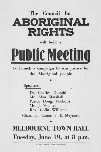 Poster including the text: 'The Council for ABORIGINAL RIGHTS will hold a Public Meeting To launch a campaign to win justice for the Aboriginal people'. - click to view larger image