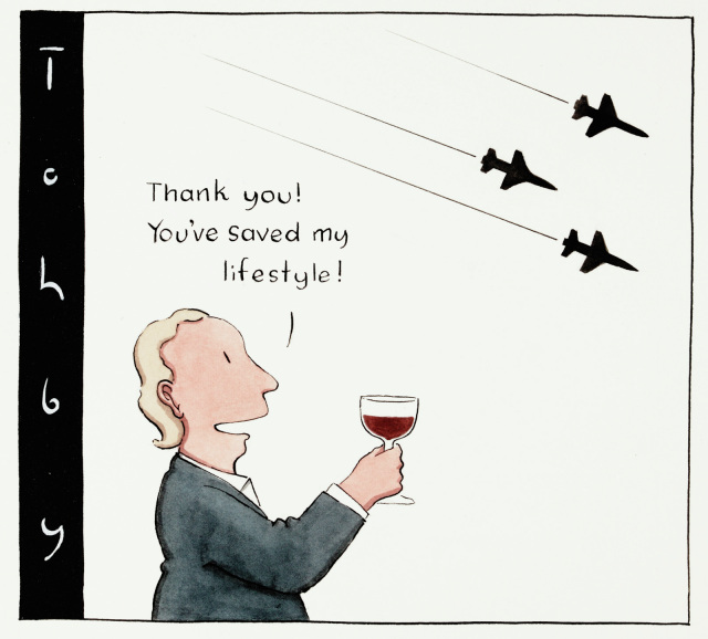 A cartoon depicting a man in a suit drinking red wine. He offers a toast to three military jets flying overhead, 'Thank you! You've saved my lifestyle!' - click to view larger image