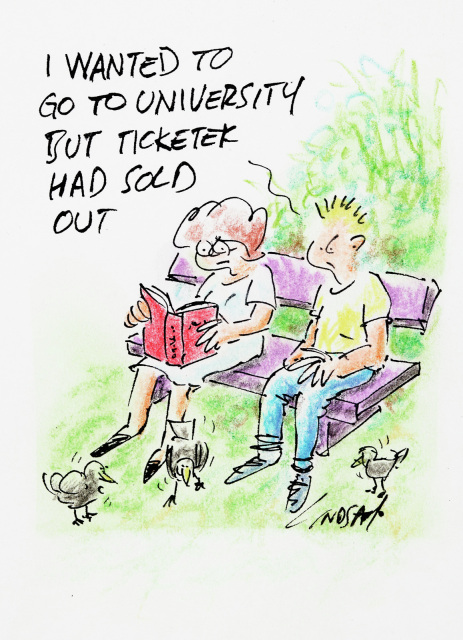 A cartoon of two people sitting on a bench. One says to the other 'I wanted to go to university, but Ticketek had sold out