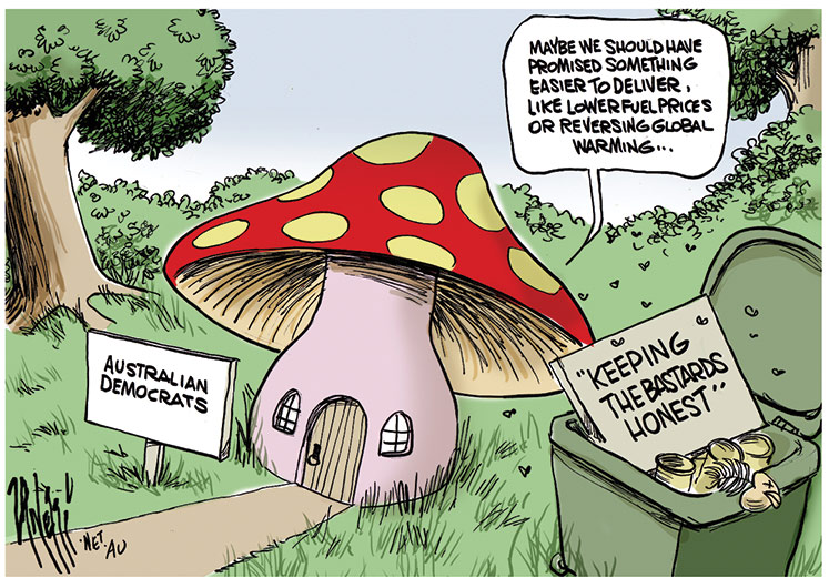In the centre of the image is a mushroom house in a wooded background. It has a red-spotted red top, a door and two windows. A sign in front of the mushroom house says 'Australian Democrats'. A green rubbish bin next to the house is stuffed full, the lid up, and a sign pokes out saying 'Keeping the bastards honest'. An unseen person inside the mushroom house says: 'Maybe we should have promised something easier to deliver, like lower fuel prices or reversing global warming...'.   - click to view larger image