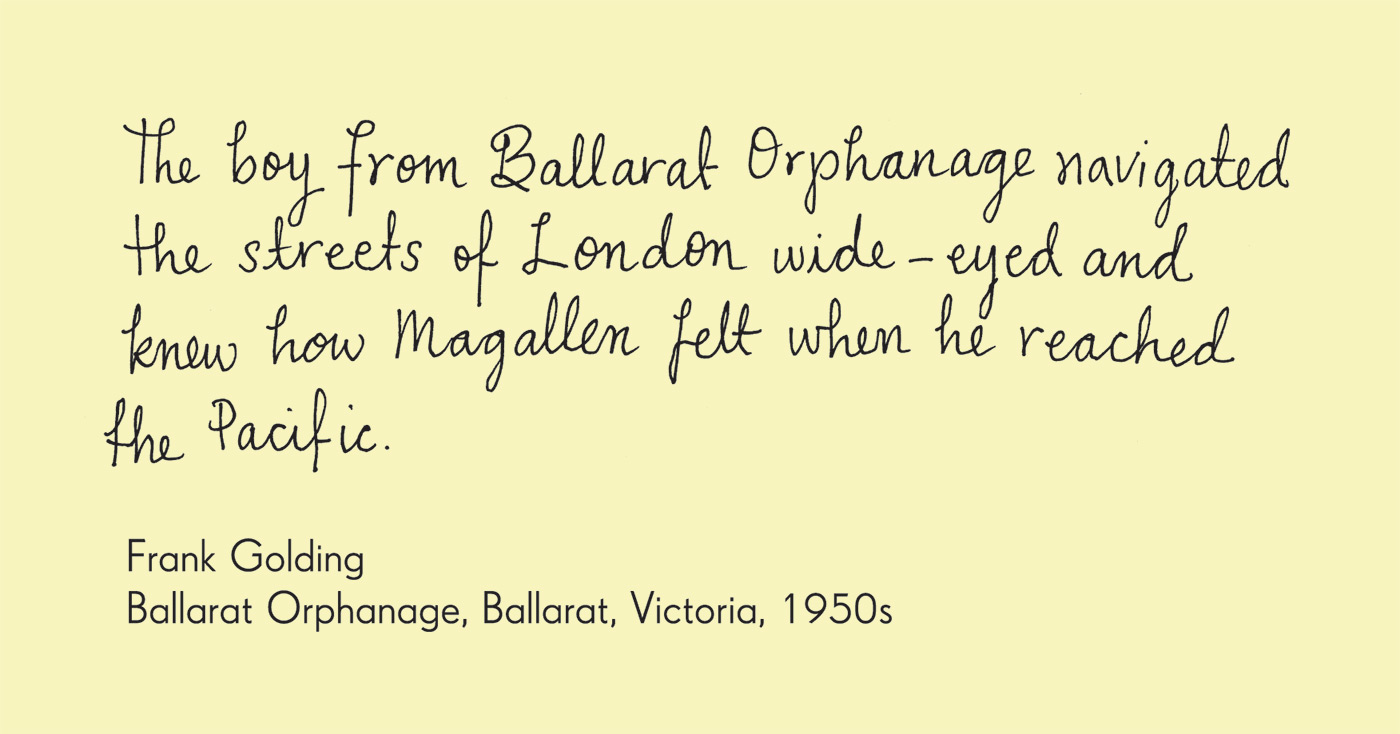 Exhibition graphic panel of black handwriting on beige background reads 'The boy from Ballarat Orphanage navigated the streets of London wide-eyed and knew how Magellan felt when he reached the Pacific', attribued to 'Frank Golding, Ballarat Orphanage, Ballarat, Victoria, 1950s'. A photograph on the right shows a small red diamond printed with a large black 'E' at the centre and 'PARLIAMENT SQUARE' at the top. It hangs from a piece of red wool and gold safety pin. - click to view larger image