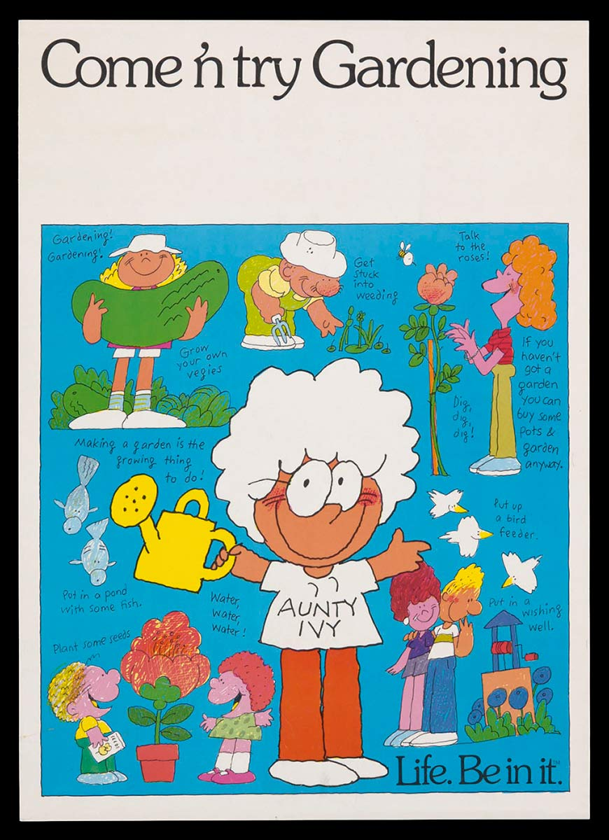 'Life. Be in it.' <em>Come 'n try Gardening</em>  poster featuring 'Aunty Ivy'. Photo: Jason McCarthy, National Museum of Australia. - click to view larger image