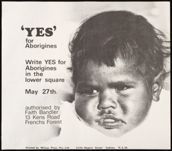 Poster with the words, 'Yes for Aborigines, Write YES for Aborigines in the lower square, May 27th, authorised by Faith Bandler 13 Kens Road, Frenchs Forest', with a photo of an Aboriginal baby's face.