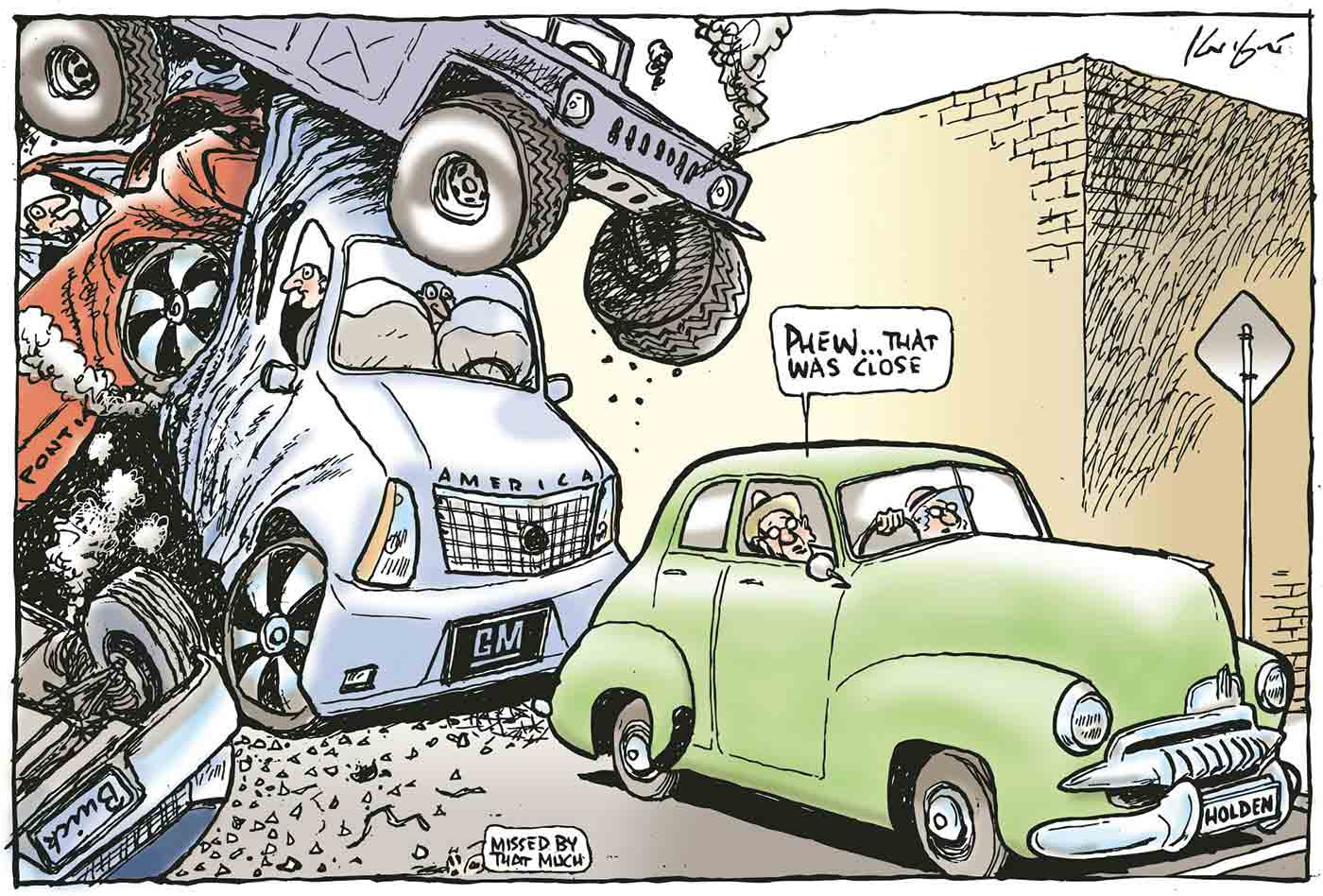 A colour cartoon depicting an elderly couple in an old green FJ 'Holden' stopped at an intersection, with a wrecked traffic scene piled up behind them. A 'GM' 'America' truck has been hit by a smoking Hummer, a wrecked 'Pontiac' and a 'Buick' which has come to rest on its roof. The hat-wearing male Holden driver says, 'Phew that was close'. A small figure in the foreground says, 'Missed by that much'. - click to view larger image