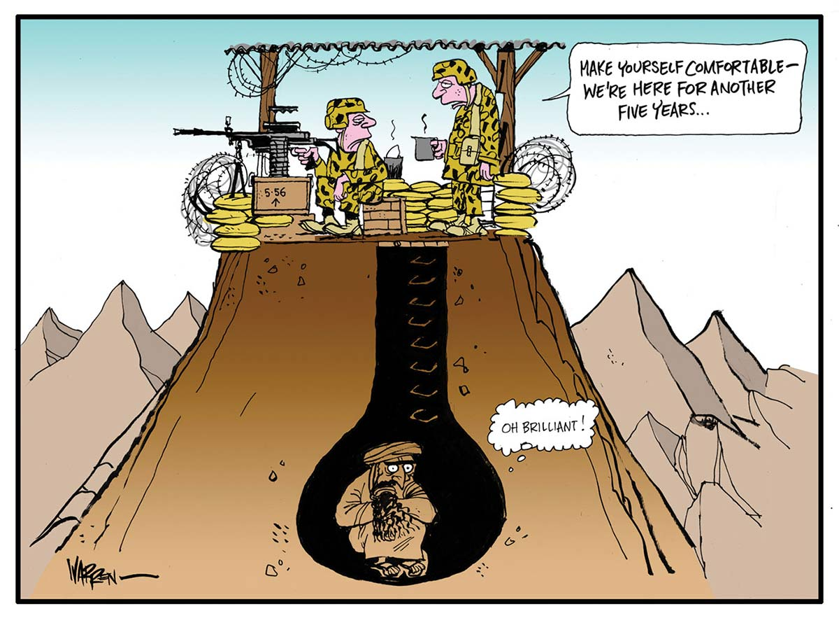 A colour cartoon depicting two soldiers in an observation post on a flat-topped hill. One soldier attends to a machine gun while the other is drinking a hot beverage. Both soldiers wear camouflage uniforms and are surrounded by sandbags, ammunition boxes and barbed wire. In the background are rugged mountain peaks suggesting that the cartoon is set in Afghanistan. The soldier drinking is saying to the other 'Make yourself comfortable — we're here for another five years.' Directly beneath the soldiers is a figure who appears to be Osama bin Laden, hiding in an underground bunker. The soldiers unknowingly block the entrance to the bunker. The man in the bunker has a thought bubble next to his head; in the bubble are the words 'Oh brilliant!' - click to view larger image