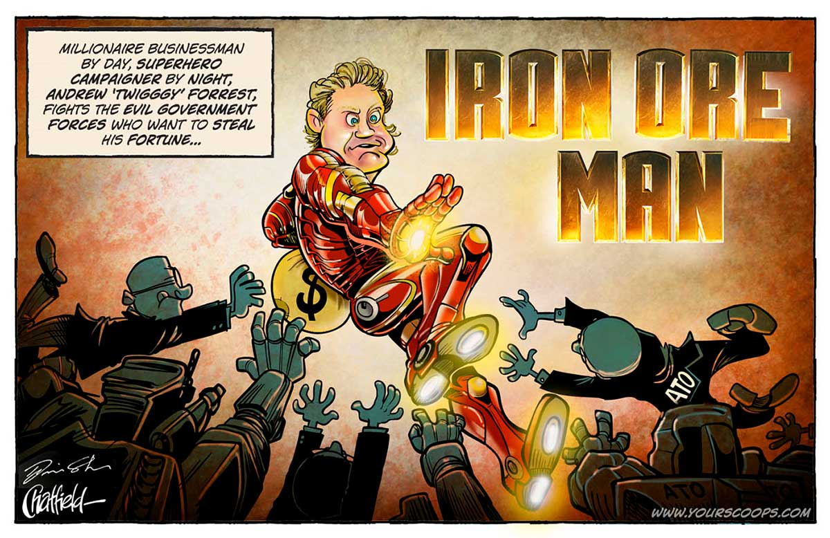 A colour cartoon depicting a man dressed in a red 'Iron Man' superhero outfit. He clutches a large bag with a dollar sign on it. He extends his right arm out; a bright light emerges from the palm of his hand. Bright lights are also visible on the soles of his boots. His head is not covered; he has blonde hair and a look of defiance on his face. Several men in dark uniforms with 'ATO' on them are trying to capture the man with the bag. A text panel in the top left corner says 'Millionaire businessman by day, superhero campaigner by night, Andrew 'Twiggy' Forest, fights the evil government forces who want to steat his fortune ...' The words 'IRON ORE MAN' are in the top right of the cartoon.  - click to view larger image