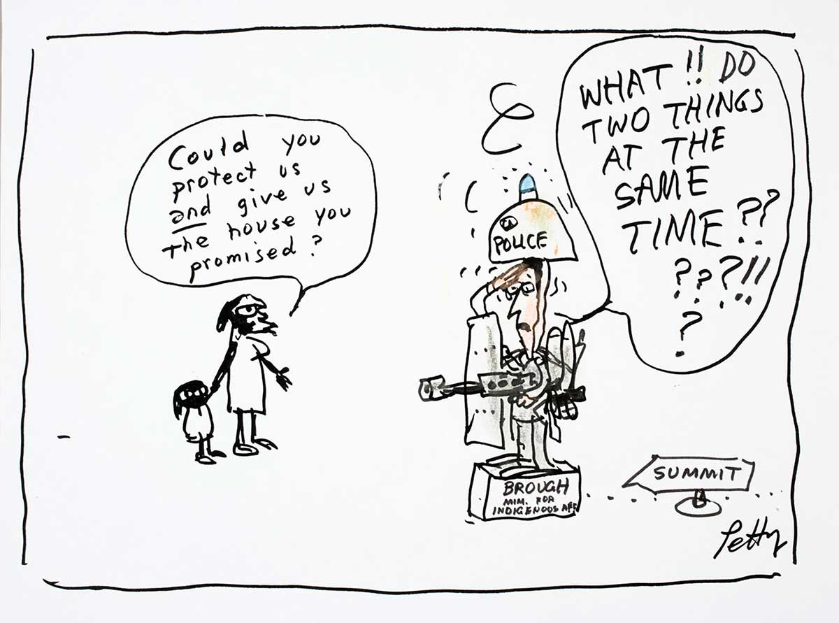 "Cartoon of an indigenous mother with child asking to be protected AND get the house they were promised. Minister for Indigenous Affairs, Mal Brough, holds a gun and shield, saying ""What! Do two things at the same time?!"" - click to view larger image"