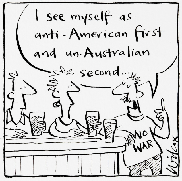 A cartoon featuring three people standing at the bar, each with a beer. One one these people wears a shirt reading 'No War'. He says to the other two, 'I see myself as anti-American first, and un-Australian second...'. - click to view larger image