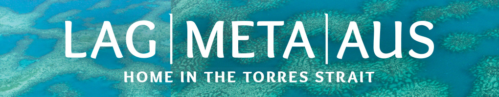 Lag Meta Aus: Home in the Torres Strait
