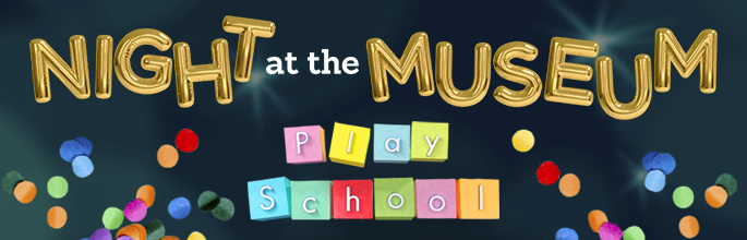 Night at the Museum: Play School