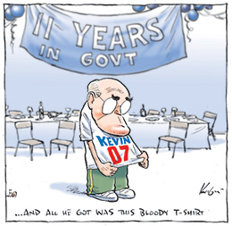 Cartoon by Mark Knight of John Howard in front of empty tables and chairs wearing a Kevin 07 t-shirt looking disappointed. A banner behind him saying '11 years in Govt' and the cartoon tag line saying '... and all he got was this bloody t-shirt'.