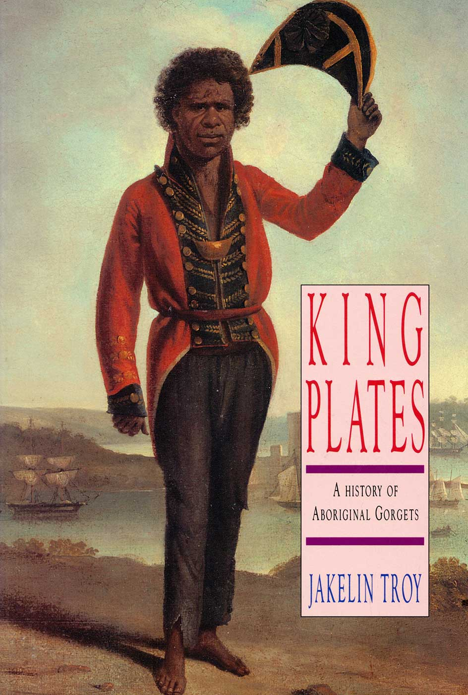 Book cover titled 'KING PLATES. A HISTORY OF ABORIGINAL GORGETS' by Jakelin Troy. - click to view larger image